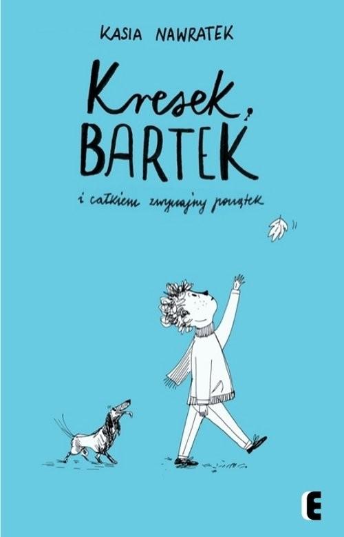 okładka Kresek Bartek i całkiem zwyczajny początek, Książka | Nawratek Kasia
