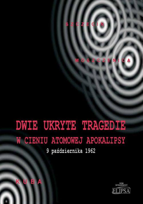 okładka Dwie ukryte tragedie w cieniu atomowej apokalipsy Kuba 9 października 1962, Książka   Ireneusz Gębski, Michał Ostafijczuk, Rafalik