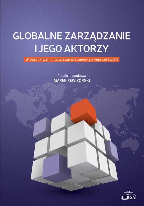 okładka Globalne zarządzanie i jego aktorzy W poszukiwaniu rozwiązań dla zmieniającego się świata, Książka |