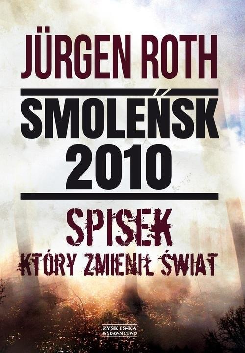 okładka Smoleńsk 2010 Spisek który zmienił świat, Książka | Jürgen Roth
