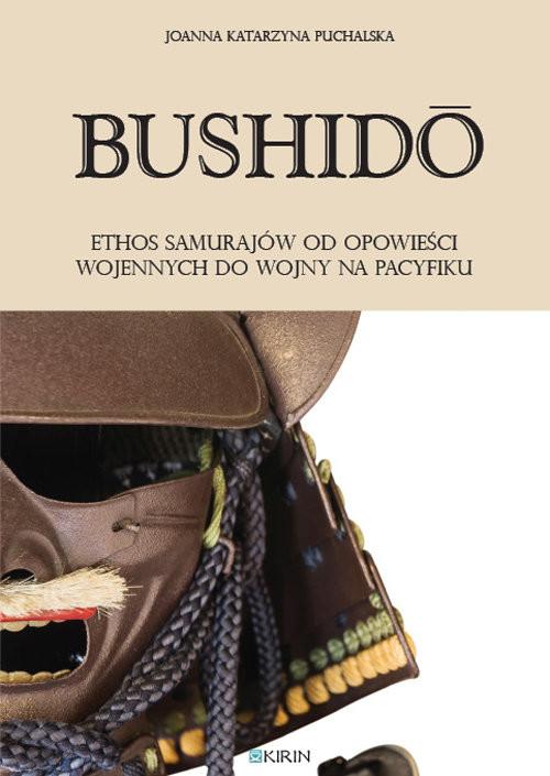 okładka Bushidoo Ethos samurajów od opowieści wojennych do wojny na Pacyfiku, Książka   Joanna Katarzyna Puchalska