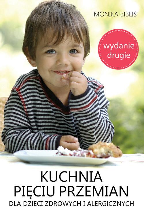okładka Kuchnia pięciu przemian dla dzieci zdrowych i alergicznych, Książka | Biblis Monika