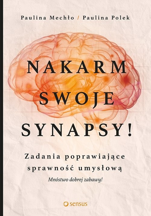 okładka Nakarm swoje synapsy! Zadania poprawiające sprawność umysłową, Książka | Paulina Mechło, Paulina Polek