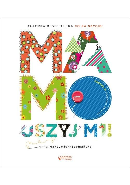 okładka Mamo, uszyj mi!, Książka | Maksymiuk-Szymańska Anna
