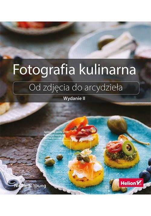 okładka Fotografia kulinarna Od zdjęcia do arcydzieła, Książka   Nicole S. Young