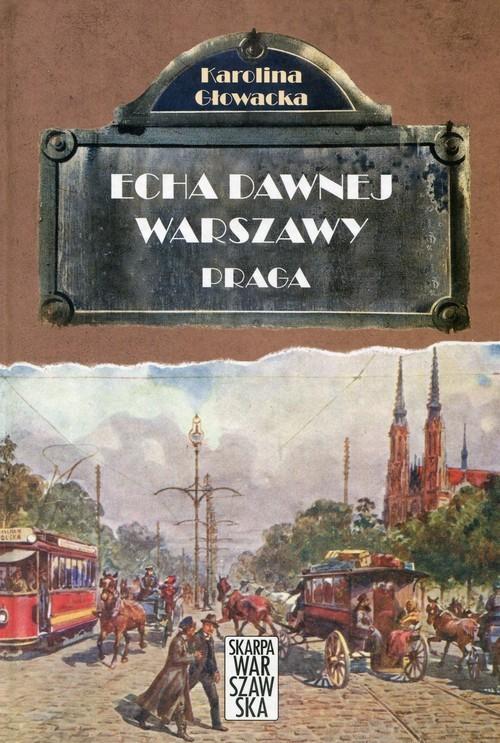 okładka Echa dawnej Warszawy Praga, Książka | Karolina Głowacka