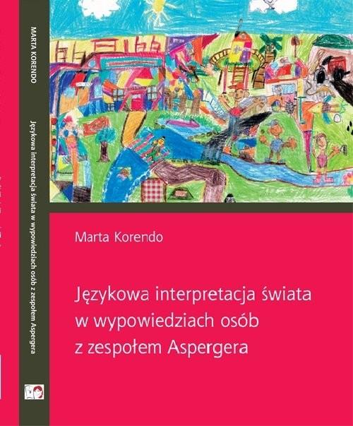 okładka Językowa interpretacja świata w wypowiedziach osób z zespołem Aspergera, Książka | Korendo Marta