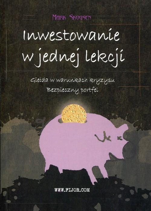 okładka Inwestowanie w jednej lekcji Giełda w warunkach kryzysu Bezpieczny portfel, Książka | Skousen Mark