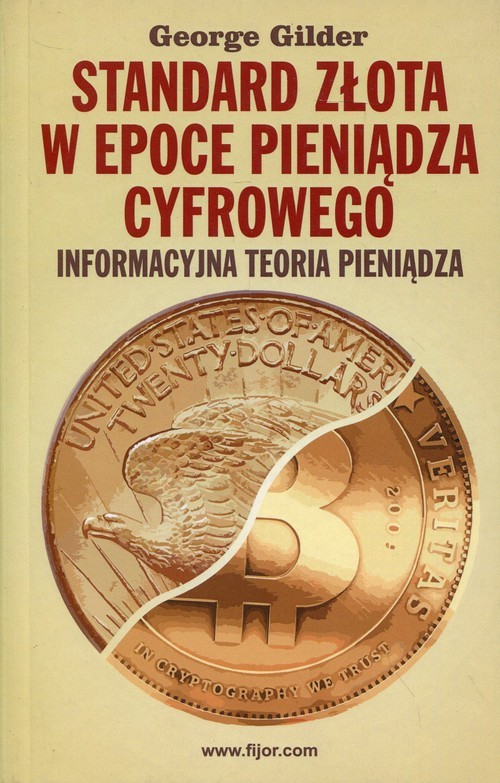 okładka Standard złota w epoce pieniądza cyfrowego Informacyjna teoria pieniądza, Książka   George Gilder