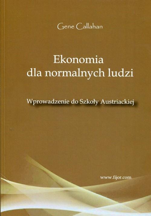 okładka Ekonomia dla normalnych ludzi Wprowadzenie do Szkoły Austriackiej, Książka | Callahan Gene