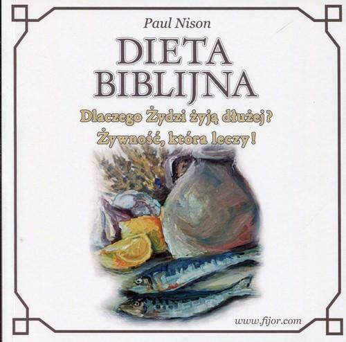 okładka Dieta biblijna Dlaczego Żydzi żyją dłużej? Żywność, która leczy!, Książka | Nison Paul
