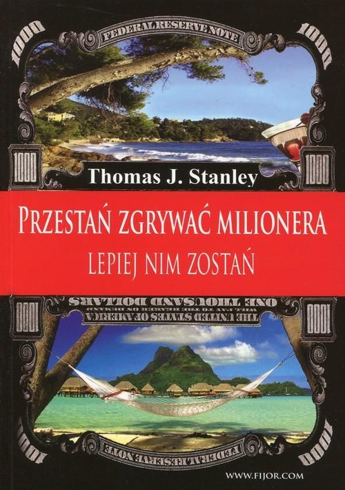 okładka Przestań zgrywać milionera lepiej nim zostań, Książka | Thomas J. Stanley