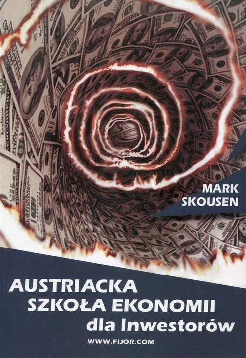 okładka Austriacka szkoła ekonomii dla inwestorów czyli Ludwig von Mises wchodzi na giełdę, Książka | Skousen Mark