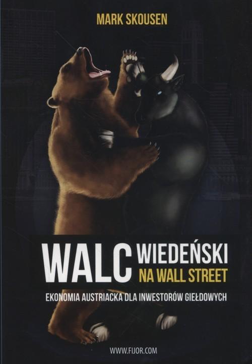okładka Walc wiedeński na Wall Street Ekonomia austriacka dla inwestorów giełdowych, Książka | Skousen Mark