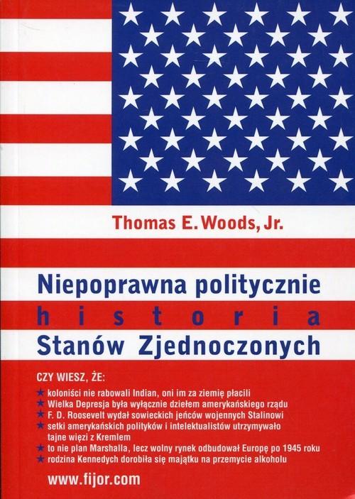 okładka Niepoprawna politycznie historia Stanów Zjednoczonych, Książka | Thomas E. Woods