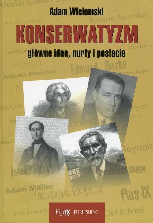okładka Konserwatyzm główne idee nurty i postacie, Książka | Wielomski Adam