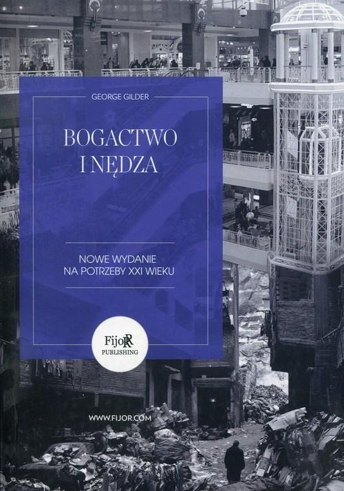 okładka Bogactwo i nędza Nowe wydanie na potrzeby XXI wieku, Książka | Gilder George