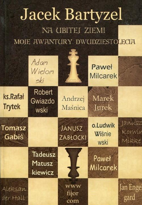 okładka Na ubitej ziemi Moje awantury dwudziestolecia, Książka | Bartyzel Jacek