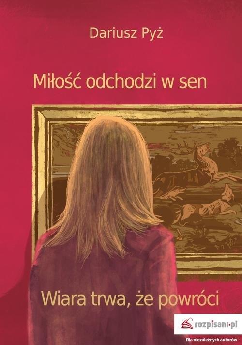 okładka Miłość odchodzi w sen Wiara trwa, że powróci, Książka | Pyż Dariusz