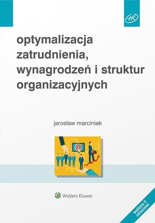 okładka Optymalizacja zatrudnienia, wynagrodzeń i struktur organizacyjnych, Książka | Marciniak Jarosław