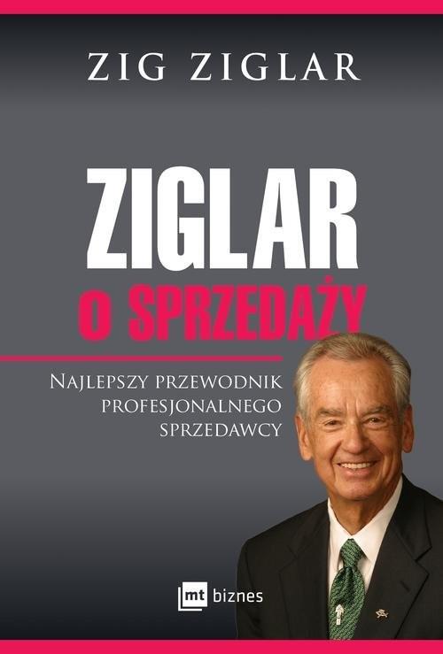 okładka Ziglar o sprzedaży Najlepszy przewodnik profesjonalnego sprzedawcy, Książka | Ziglar Zig
