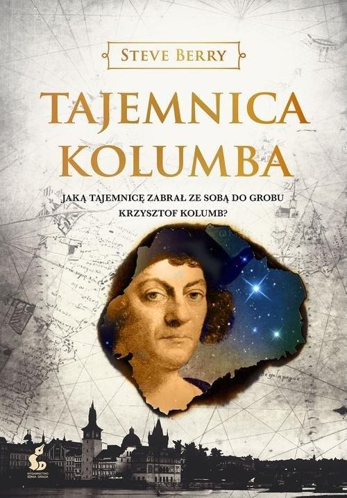 okładka Tajemnica Kolumba Jaką tajemnicę zabrał ze sobą do grobu Krzysztof Kolumb?, Książka | Steve Berry