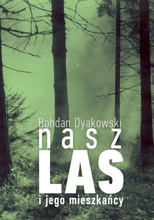 okładka Nasz las i jego mieszkańcy, Książka | Bohdan Dyakowski