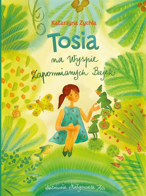 okładka Tosia na Wyspie Zapomnianych Bajek, Książka | Zychla Katarzyna