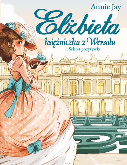 okładka Elżbieta Księżniczka z Wersalu Sekret pozytywki, Książka | Jay Annie