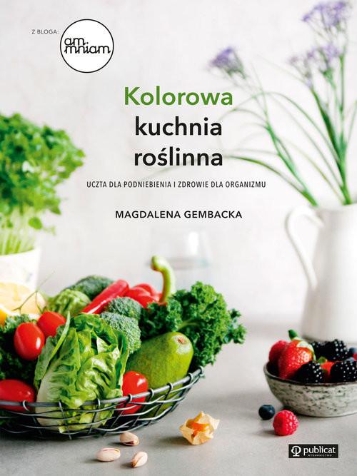 okładka Kolorowa kuchnia roślinna Uczta dla podniebienia i zdrowie dla organizmu, Książka | Gembacka Magdalena