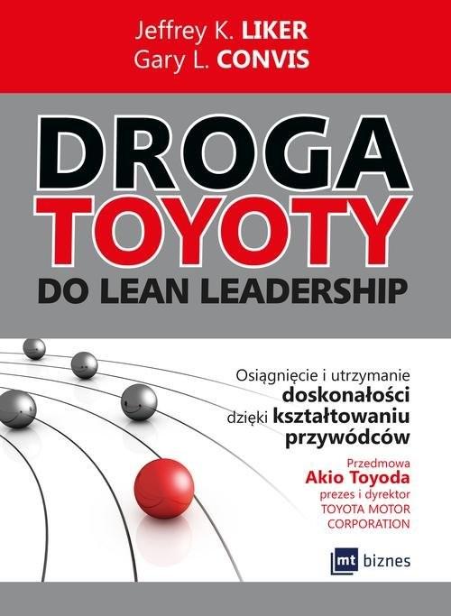 okładka Droga Toyoty do Lean Leadership Osiągniecie i utrzymanie doskonałości dzięki kształtowaniu przywódców, Książka   Jeffrey K. Liker, Gary L. Convis