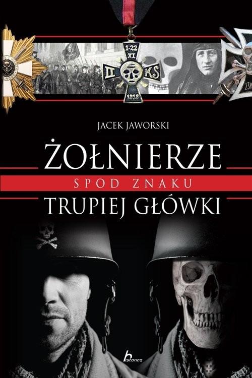 okładka Żołnierze spod znaku trupiej główki, Książka | Jacek Jaworski