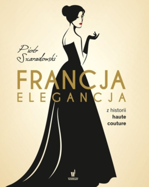 okładka Francja elegancja Z historii haute couture, Książka | Szaradowski Piotr