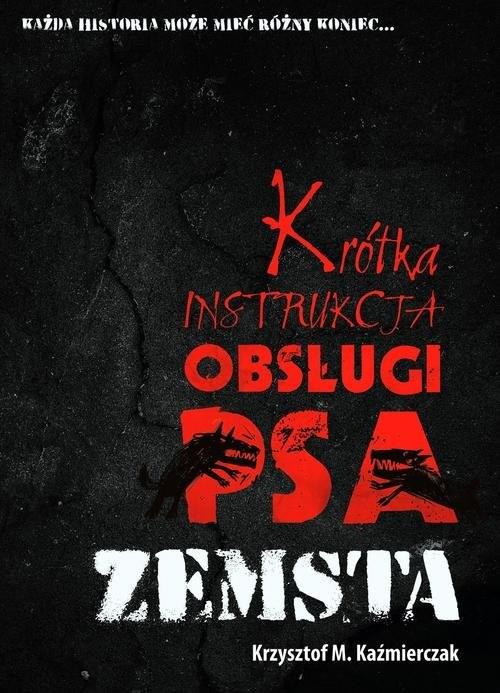 okładka Krótka instrukcja obsługi psa: Zemsta, Książka | Krzysztof M. Kaźmierczak