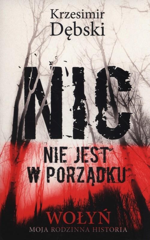 okładka Nic nie jest w porządku Wołyń moja rodzinna historia, Książka | Dębski Krzesimir