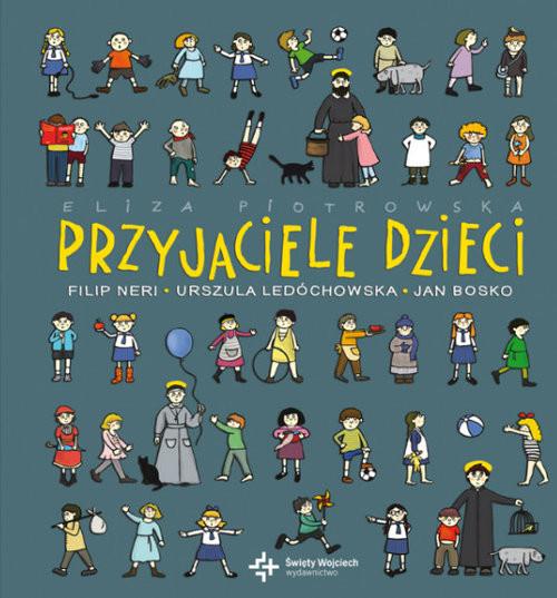 okładka Przyjaciele dzieci Filip Neri, Urszula Ledóchowska, Jan Bosko, Książka | Piotrowska Eliza