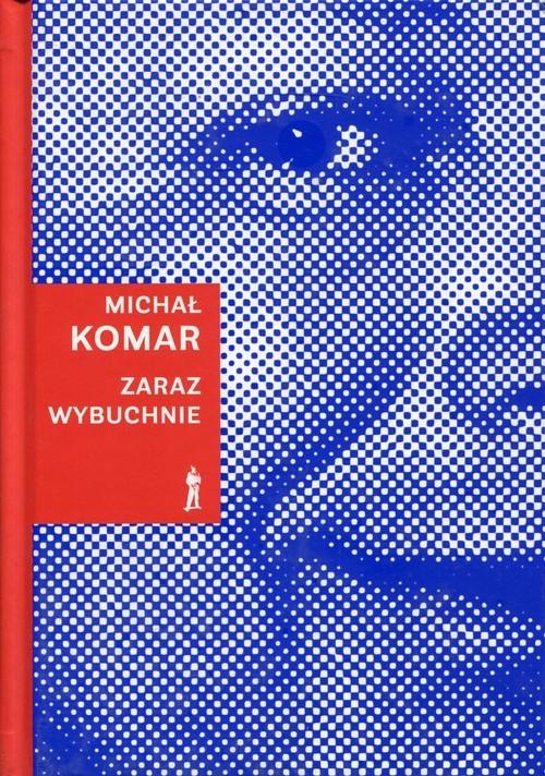 okładka Zaraz wybuchnieksiążka |  | Komar Michał