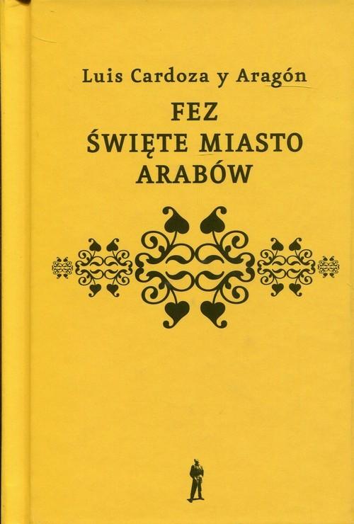 okładka Fez święte miasto Arabów, Książka | Luis Cardoza Aragon