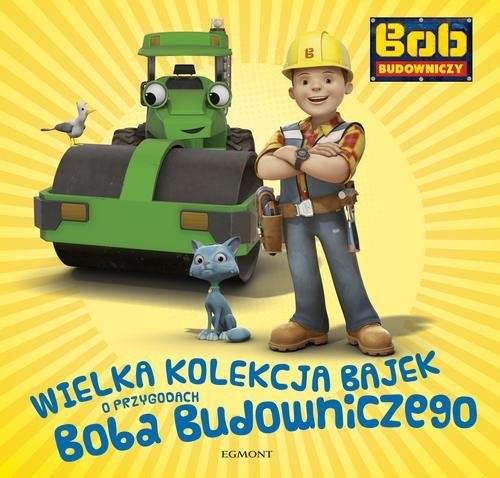 okładka Wielka kolekcja bajek o Bobie Budowniczym, Książka | Jamrógiewicz Marta