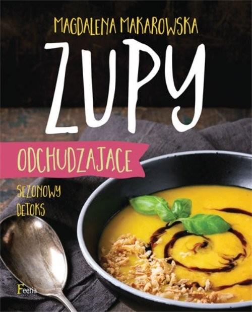 okładka Zupy odchudzające Sezonowy detoks, Książka | Makarowska Magdalena