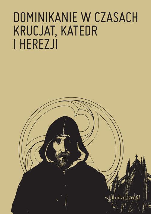 okładka Dominikanie w czasach krucjat, katedr i herezji, Książka |