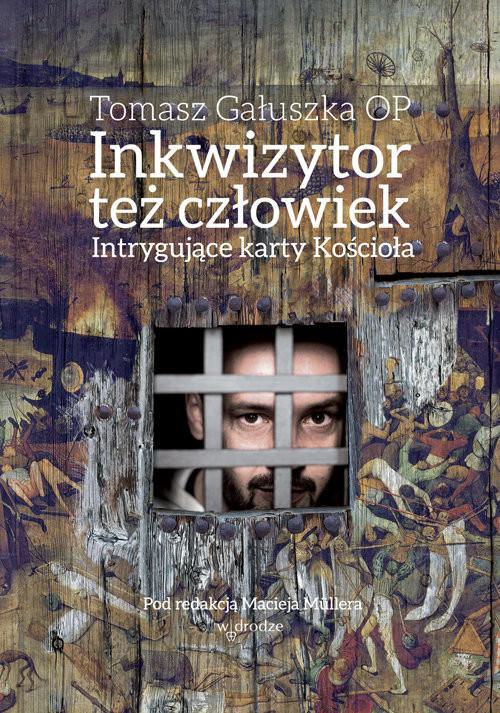 okładka Inkwizytor też człowiek Intrygujące karty Kościoła, Książka | Gałuszka Tomasz