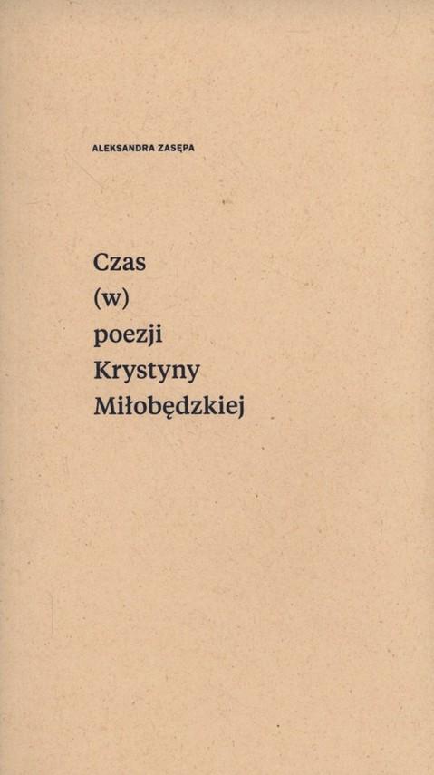 okładka Czas (w) poezji Krystyny Miłobędzkiej, Książka   Zasępa Aleksandra