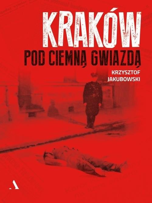 okładka Kraków pod ciemną gwiazdą, Książka | Jakubowski Krzysztof