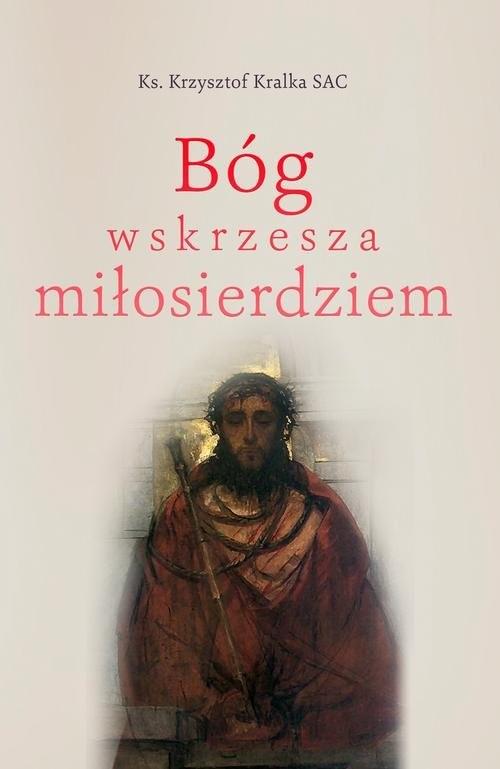 okładka Bóg wskrzesza miłosierdziem, Książka | Kralka Krzysztof