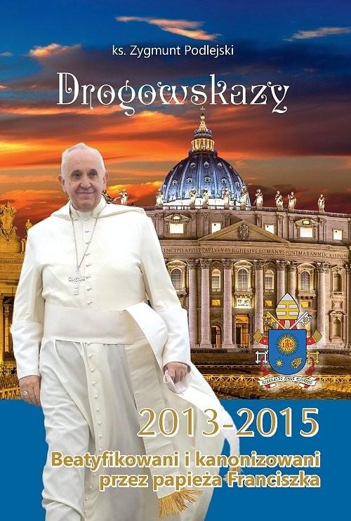 okładka Drogowskazy Beatyfikowani i kanonizowani przez papieża Franciszka w latach 2013-2015, Książka | Podlejski Zygmunt