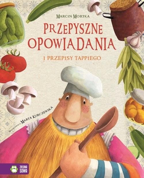 okładka Tappi i przyjaciele Przepyszne opowiadania Przepisy Tappiego, Książka | Mortka Marcin