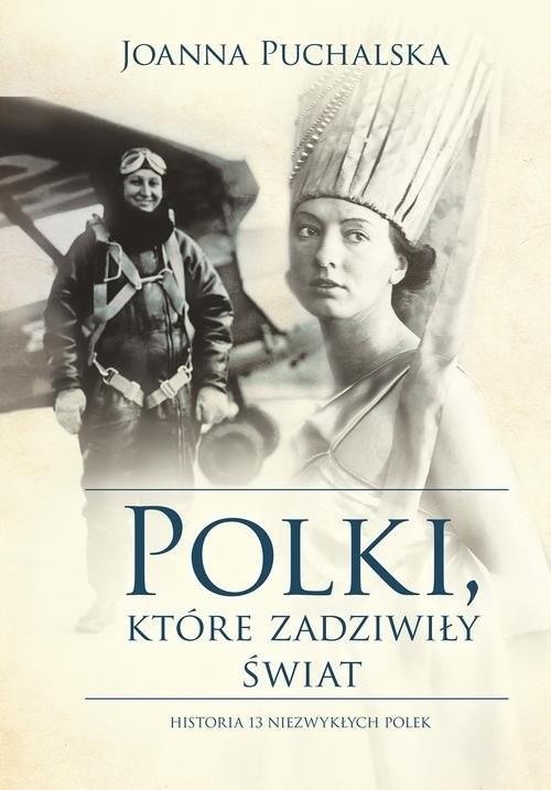 okładka Polki, które zadziwiły świat Historia 13 niezwykłych Polekksiążka |  | Joanna Puchalska