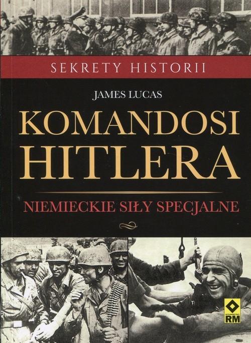 okładka Komandosi Hiltera Niemieckie siły specjalne, Książka | Lucas James