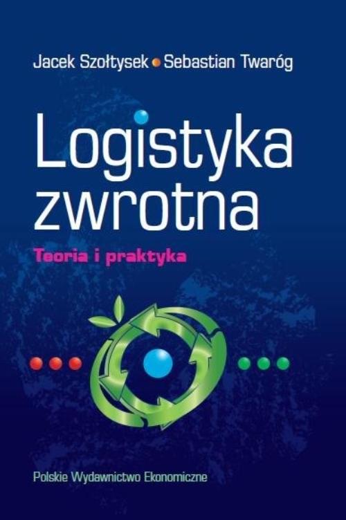 okładka Logistyka zwrotna Teoria i praktyka, Książka | Jacek  Szołtysek, Sebastian Twaróg